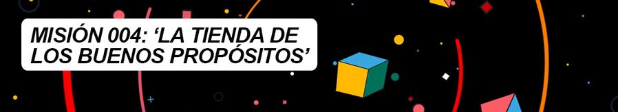 MISION 004 LA TIENDA DE LOS BUENOS PROPOSITOS
